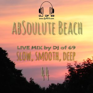 AbSoulute Beach 44 - slow smooth deep - A DJ LIVE SET
