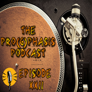 The Pro(g)phasis Podcast - Episode XXII