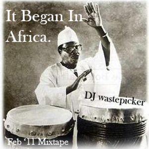 It Began In Africa - Feb '11 Mixtape