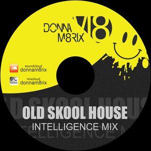 DONNA M8RIX - INTELLIGENCE (OLDSKOOL HOUSE MIX)