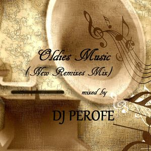 OLDIES MUSIC (New Remixes Mix) by DJ PEROFE