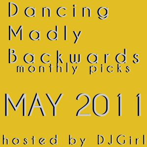 Dancing Madly Backwards hosted by DJGirl | May 2011 monthly picks