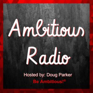 Bud Pierce, Guest on Ambitious Radio with host Doug Parker – Episode 62