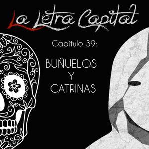 LALETRACAPITAL PODCAST (ONDA LATINA) - CAPÍTULO 39 - BUÑUELOS Y CATRINAS (ESP DIA DE LOS MUERTOS)