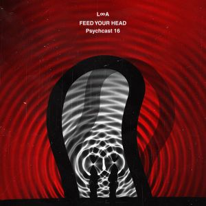 Feed Your Head / Psychcast 16 by L∞A