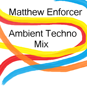 Matthew Enforcer - Ambient Techno Mix