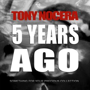 5 YEARS AGO - mixed by TONY NOCERA