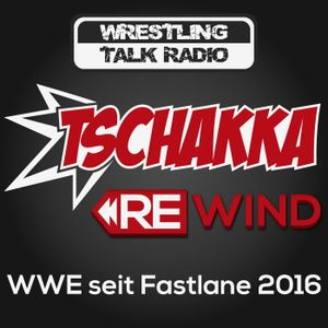 [WTR #472] Tschakka! Rewind: WWE seit Fastlane 2016
