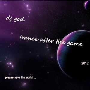 dj god trance after the game 2012