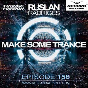 Ruslan Radriges - Make Some Trance 156 (Radio Show)
