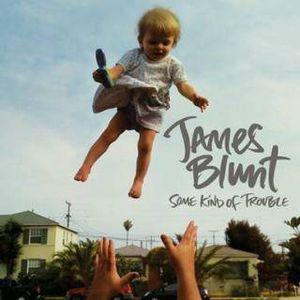 album.\  james blunt - some kind of trouble