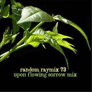 Random raymix 73 - upon flowing sorrow mix