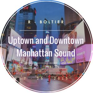 R-Boltier __ Uptown And Downtown Manhattan Sound (Jul, 27 2015)
