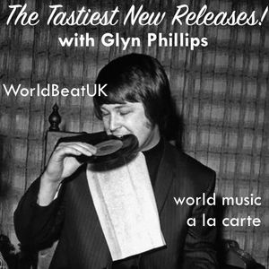 WorldBeatUK with Glyn Phillips - Tasty New Releases (04/07/2016)