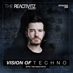 Vision Of Techno 058 with The Reactivitz