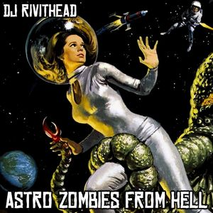 Dj RIVITHEAD - ASTRO ZOMBIES FROM HELL
