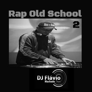 RAP OLD SCHOOL 2 - DJ FLÁVIO MACHADO