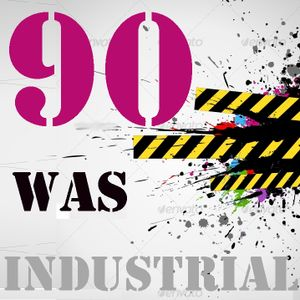 90 was industrial!