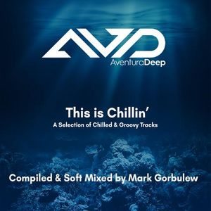 This Is Chillin' - Compiled & Soft Mixed by Mark Gorbulew