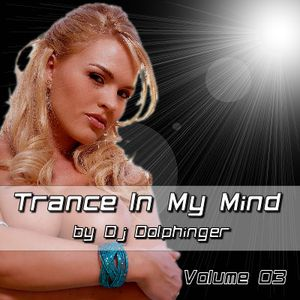 Trance In My Mind - Volume 03 by Dj Dolphinger