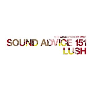 Sound Advice 151: LUSH