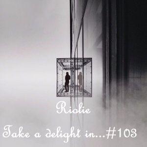 Riolie - Take a delight in ... № 103 podcast
