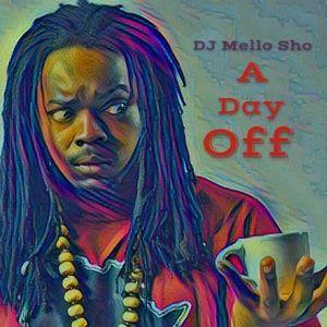 DJ Mello Sho - A Day Off