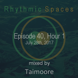 Rhythmic Spaces Episode 40 Hour 1 mixed by Taimoore