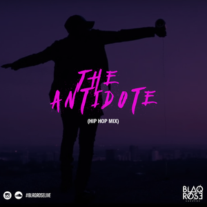 Blaqrose Supreme - The Antidote (Hip Hop Mix)(March, 2016)