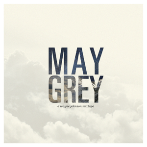 May Grey - a Wayne Johson & Bestdaynever.com production