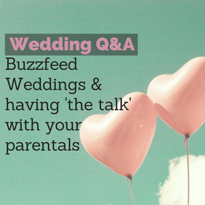 052: Wedding Q&A - Buzzfeed Weddings & having 'the talk' with your parentals