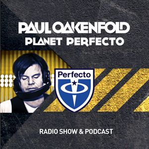 Planet Perfecto Podcast ft. Paul Oakenfold:  Episode 52
