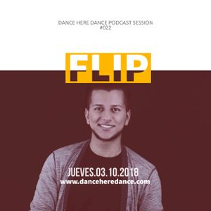 Dj Flip - Dance Here Dance Podcast Session 022