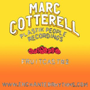 Enchanted Rhythms Fruitcast #2 - Marc Cotterall (Plastik People Recordings)