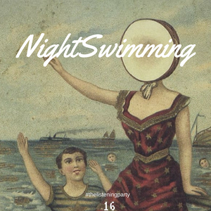 Nightswimming 16 - Neutral Milk Hotel - In The Aeroplane Over The Sea