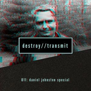 Destroy//Transmit. 011: Daniel Johnston Special