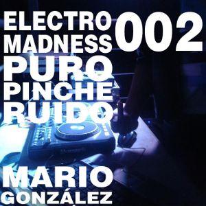 Electro Madness 002 (puro pinche ruido)/Mario González.