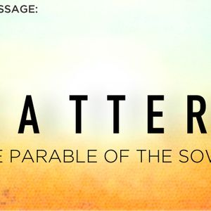 Scattered:  The Parable of the Sower