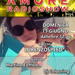 LORENZOSPEED* presents AMORE Radio Show 694 Domenica 11 Giugno 2017 w DJ COLOURiNG MARTiNO TOFFOLO