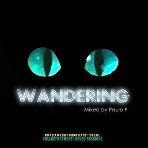®Dj Paulo F Pres. Wandering (Exclusive FullDepartment London)