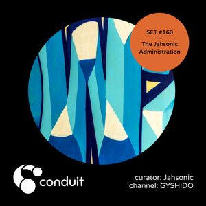 Conduit Set #160 | The Jahsonic Administration (curated by Jahsonic) [GYSHIDO]