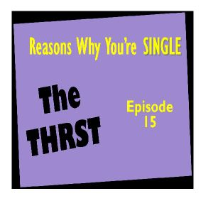 Reasons Why You're Single - THRST015