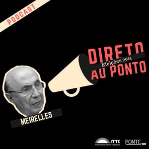 Direto ao Ponto Eleições 2018 - Henrique Meirelles