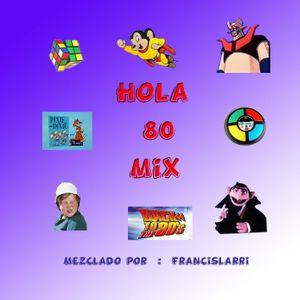 Hola 80 Mix by Francislarri