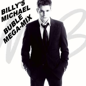 MICHAEL BUBLE MEGA-MIX: PRESENTED BY THE INVISIBLE D.J. BILLY ROSE.
