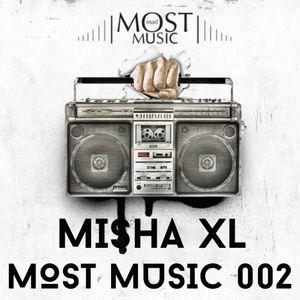 MISHA XL - MOST MUSIC LIVE MIX 002