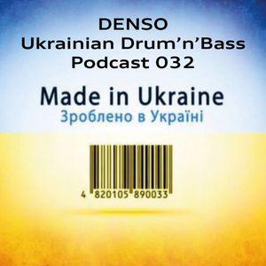 Denso - Ukrainian Drum'n'Bass Podcast 032