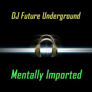 DJ Future Underground - Mentally Imported vol 96
