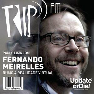 TRIP FM com Fernando Meirelles