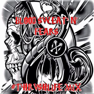 BLOOD SWEAT N' FEARS THRVSHLiFE MiX || FREE DOWNLOAD ||